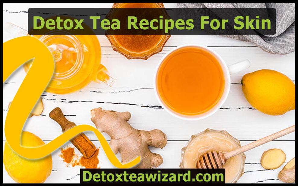 detox tea recipe for skin by detoxteawizard.com