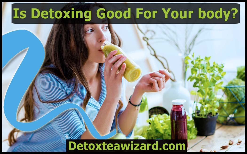 Is detoxing good for your body by detoxteawizard
