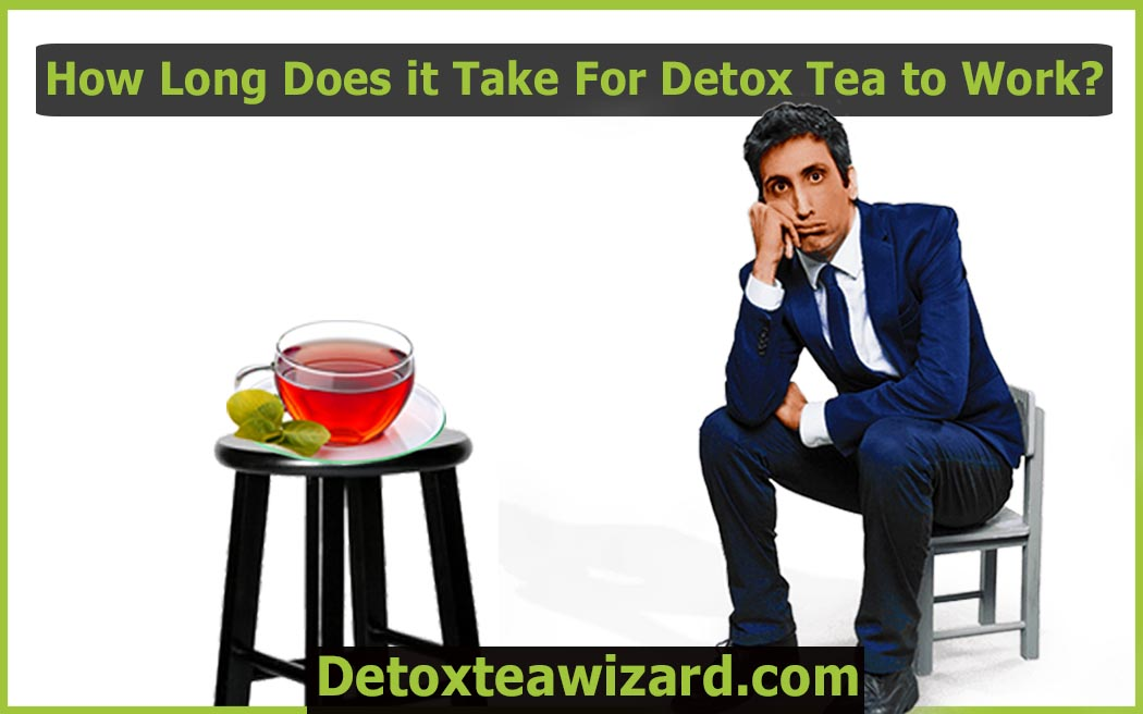 how long does it take for detox tea to work by detoxteawizard