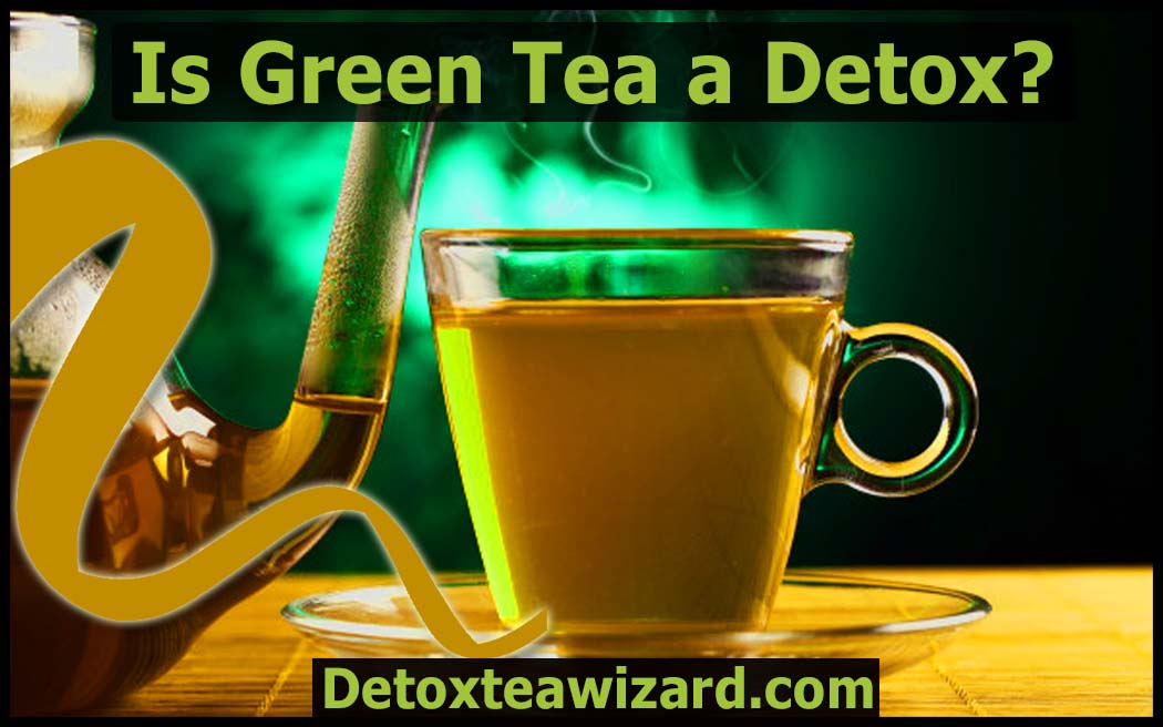 is green tea a detox by detoxteawizard.com