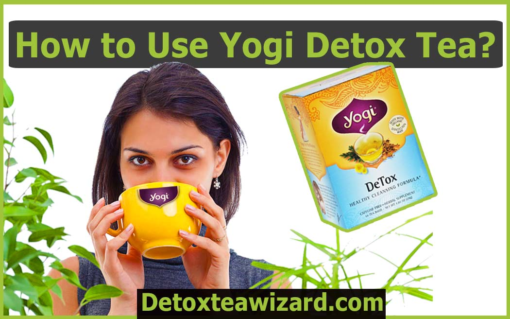How to use yogi detox tea by detoxteawizard